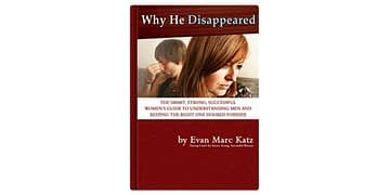 Why He Disappeared By Evan Marc Katz – Dating Coach [Full Reivew]